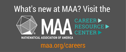 What's new at MAA? Visit the MAA Career Resource Center.