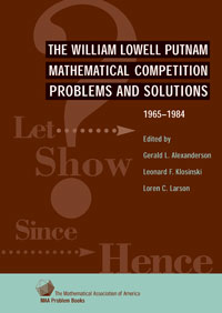 The William Lowell Putnam Mathematical Competition Problems and Solutions 1965-1984